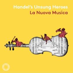 Handel's Unsung Heroes by Handel ;   Lucy Crowe ,   Iestyn Davies ,   Christine Rice ,   La Nuova Musica ,   David Bates