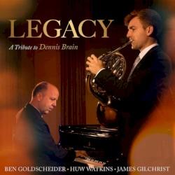 Legacy: A Tribute to Dennis Brain by Ben Goldscheider ,   Huw Watkins ,   James Gilchrist