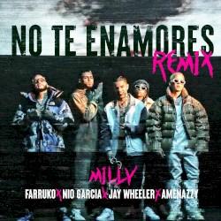 No Te Enamores (Remix) Milly/Farruko/Nio Garcia/Jay Wheeler/Amenazzy